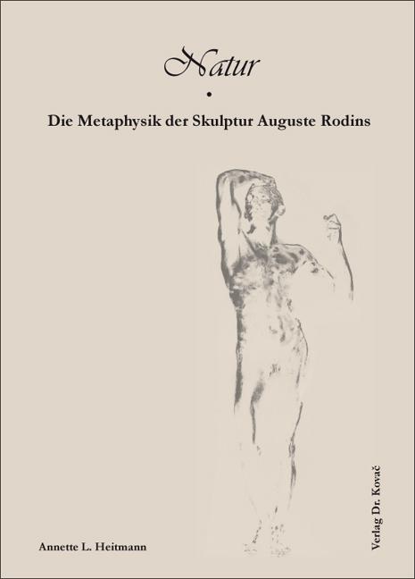 Cover: Natur – Die Metaphysik der Skulptur Auguste Rodins