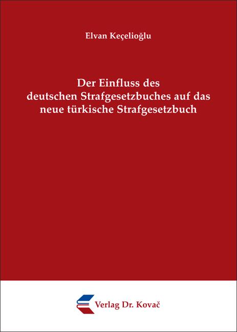 Cover: Der Einfluss des deutschen Strafgesetzbuches auf das neue türkische Strafgesetzbuch