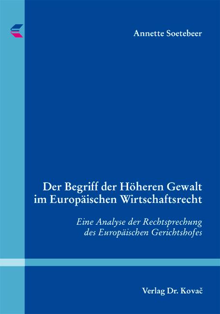 Cover: Der Begriff der Höheren Gewalt im Europäischen Wirtschaftsrecht