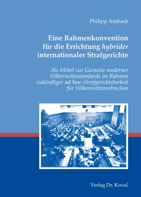 Cover: Eine Rahmenkonvention für die Errichtung hybrider internationaler Strafgerichte