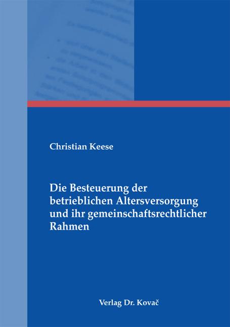 Cover: Die Besteuerung der betrieblichen Altersversorgung und ihr gemeinschaftsrechtlicher Rahmen