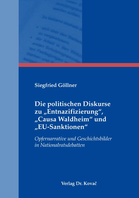 """Cover: Die politischen Diskurse zu """"Entnazifizierung"""", """"Causa Waldheim"""" und """"EU-Sanktionen"""""""