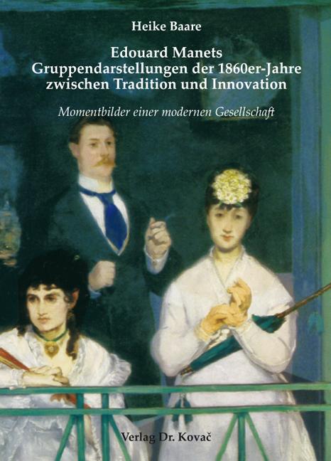 Cover: Edouard Manets Gruppendarstellungen der 1860er-Jahre zwischen Tradition und Innovation