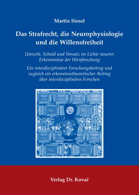 Cover: Das Strafrecht, die Neurophysiologie und die Willensfreiheit