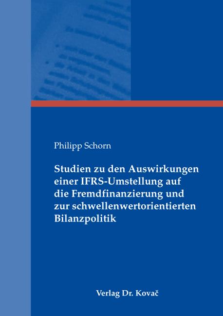 Cover: Studien zu den Auswirkungen einer IFRS-Umstellung auf die Fremdfinanzierung und zur schwellenwertorientierten Bilanzpolitik