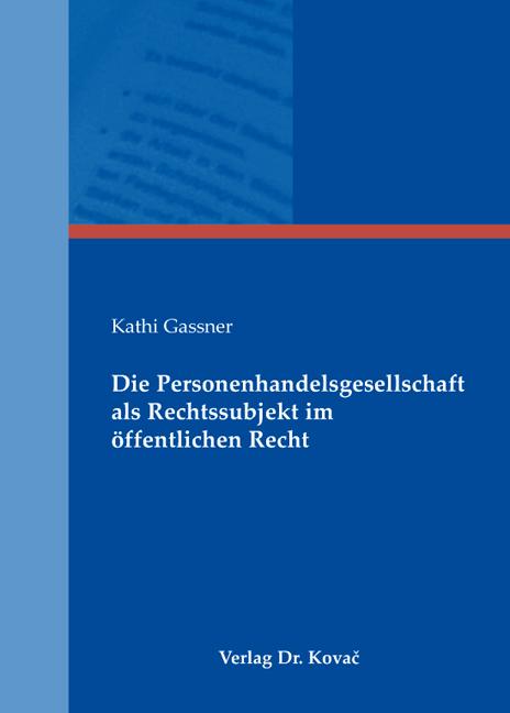 Cover: Die Personenhandelsgesellschaft als Rechtssubjekt im öffentlichen Recht