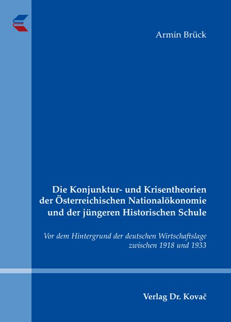 Cover: Die Konjunktur- und Krisentheorien der Österreichischen Nationalökonomie und der jüngeren Historischen Schule