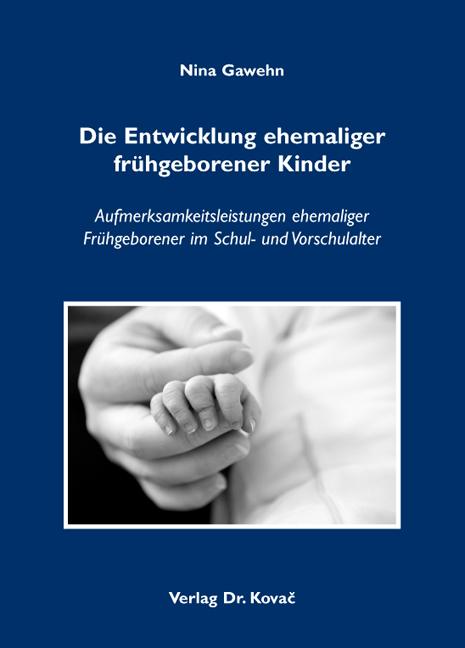 Cover: Die Entwicklung ehemaliger frühgeborener Kinder