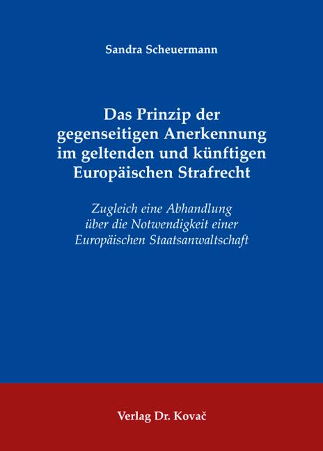 Cover: Das Prinzip der gegenseitigen Anerkennung im geltenden und künftigen Europäischen Strafrecht