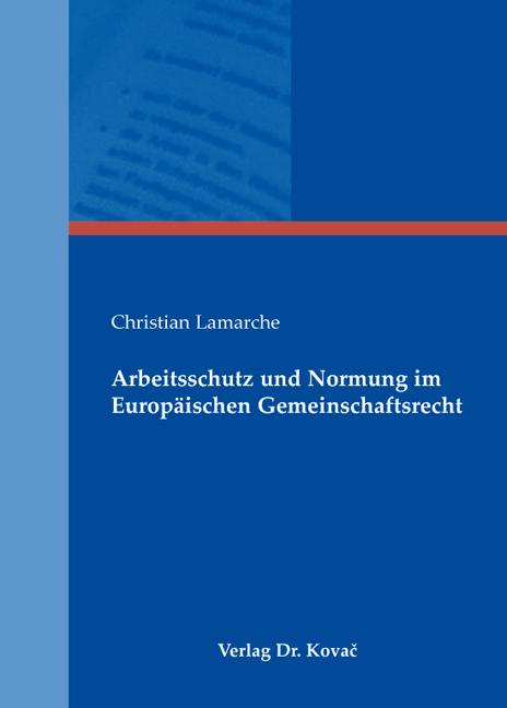 Cover: Arbeitsschutz und Normung im Europäischen Gemeinschaftsrecht
