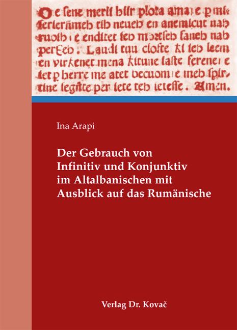 Cover: Der Gebrauch von Infinitiv und Konjunktiv im Altalbanischen mit Ausblick auf das Rumänische