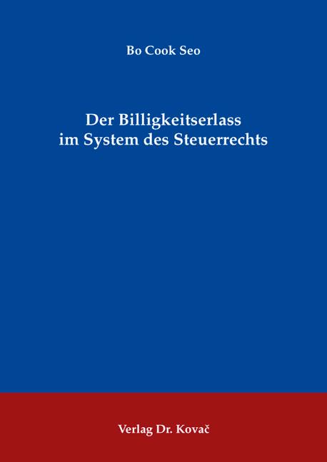 Cover: Der Billigkeitserlass im System des Steuerrechts