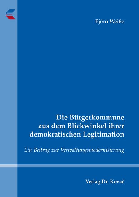 Cover: Die Bürgerkommune aus dem Blickwinkel ihrer demokratischen Legitimation