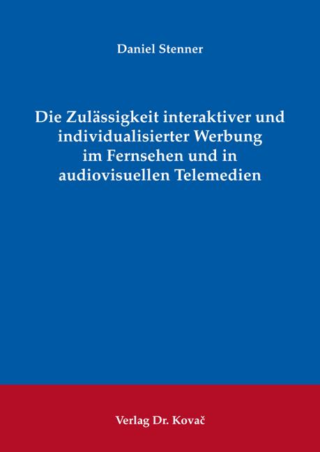 Cover: Die Zulässigkeit interaktiver und individualisierter Werbung im Fernsehen und in audiovisuellen Telemedien