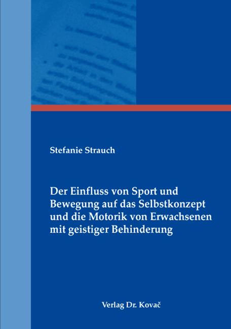 Cover: Der Einfluss von Sport und Bewegung auf das Selbstkonzept und die Motorik von Erwachsenen mit geistiger Behinderung