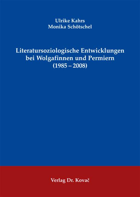 Cover: Literatursoziologische Entwicklungen bei Wolgafinnen und Permiern (1985–2008)