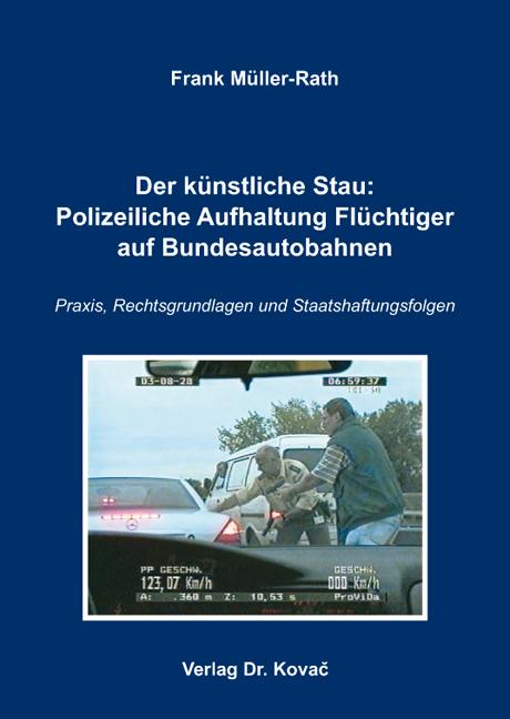 Cover: Der künstliche Stau: Polizeiliche Aufhaltung Flüchtiger aufBundesautobahnen