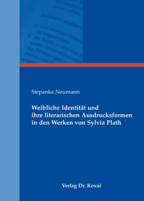Cover: Weibliche Identität und ihre literarischen Ausdrucksformen in den Werken von Sylvia Plath