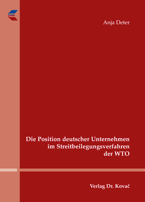 Cover: Die Position deutscher Unternehmen im Streitbeilegungsverfahren der WTO