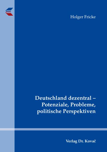 Cover: Deutschland dezentral – Potenziale, Probleme, politische Perspektiven