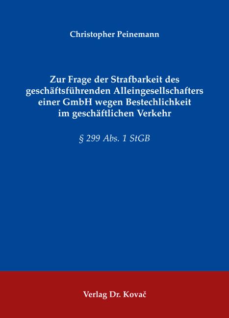 Cover: Zur Frage der Strafbarkeit des geschäftsführenden Alleingesellschafters einer GmbH wegen Bestechlichkeit im geschäftlichen Verkehr