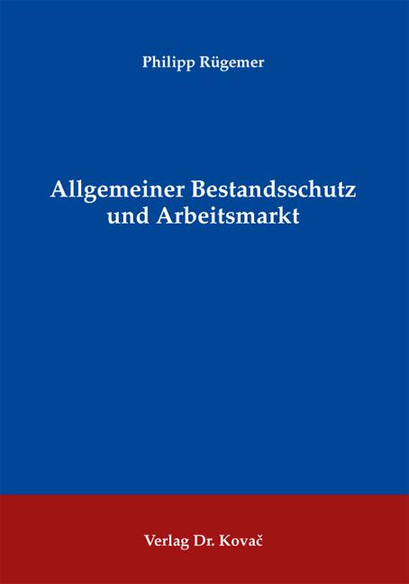 Cover: Allgemeiner Bestandsschutz und Arbeitsmarkt