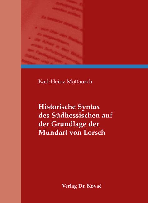 Cover: Historische Syntax des Südhessischen auf der Grundlage der Mundart von Lorsch