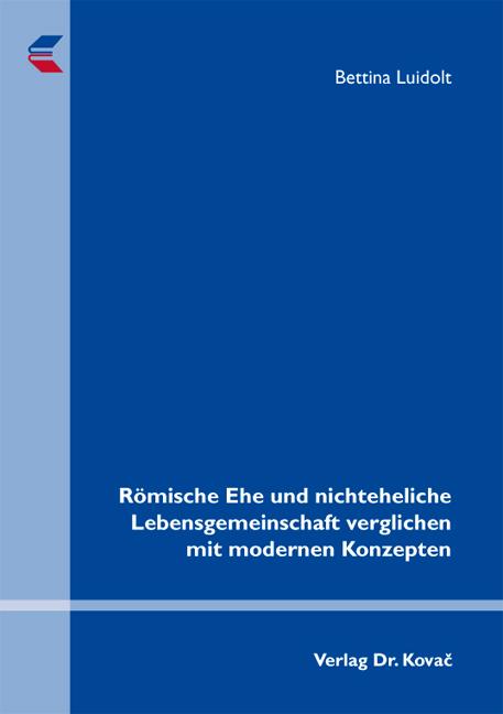Cover: Römische Ehe und nichteheliche Lebensgemeinschaft verglichen mit modernen Konzepten