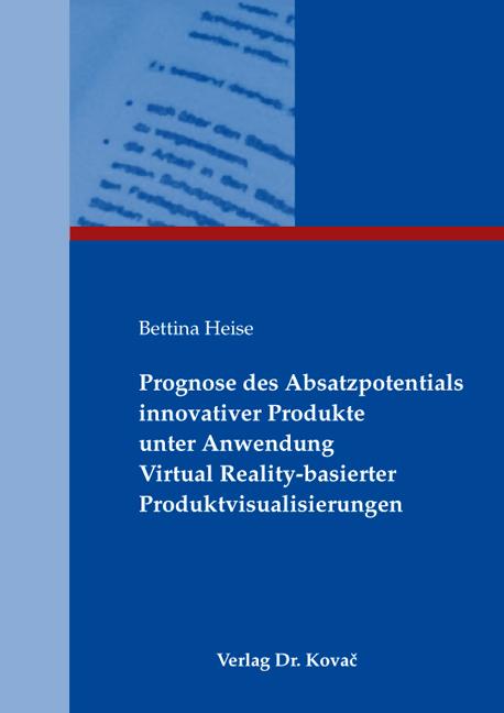 Cover: Prognose des Absatzpotentials innovativer Produkte unter Anwendung Virtual Reality-basierter Produktvisualisierungen