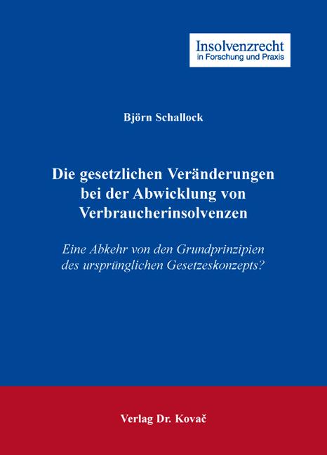Cover: Die gesetzlichen Veränderungen bei der Abwicklung von Verbraucherinsolvenzen