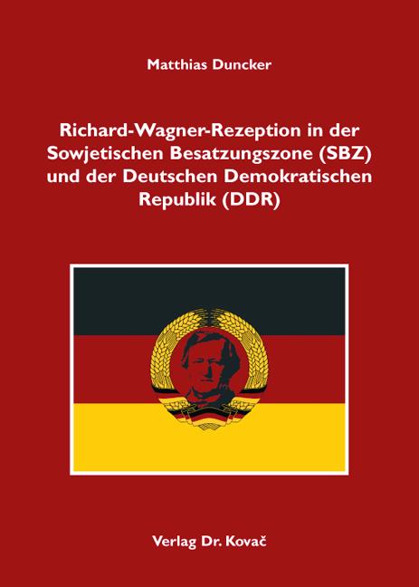 Cover: Richard-Wagner-Rezeption in der Sowjetischen Besatzungszone (SBZ) und der Deutschen Demokratischen Republik (DDR)