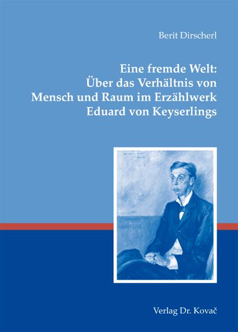 Cover: Eine fremde Welt: Über das Verhältnis von Mensch und Raum im Erzählwerk Eduard von Keyserlings