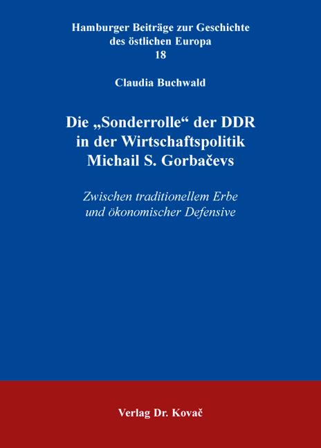 """Cover: Die """"Sonderrolle"""" der DDR in der Wirtschaftspolitik Michail S. Gorbačevs"""