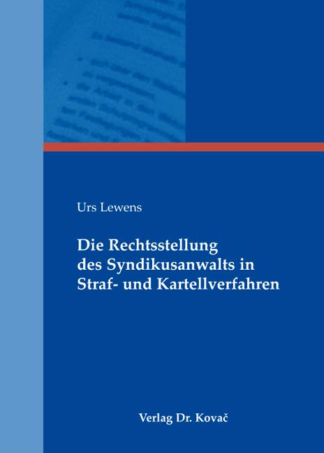 Cover: Die Rechtsstellung des Syndikusanwalts in Straf- und Kartellverfahren