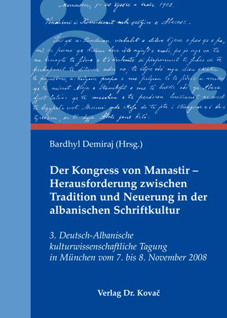 Cover: Der Kongress von Manastir – Herausforderung zwischen Tradition und Neuerung in der albanischen Schriftkultur