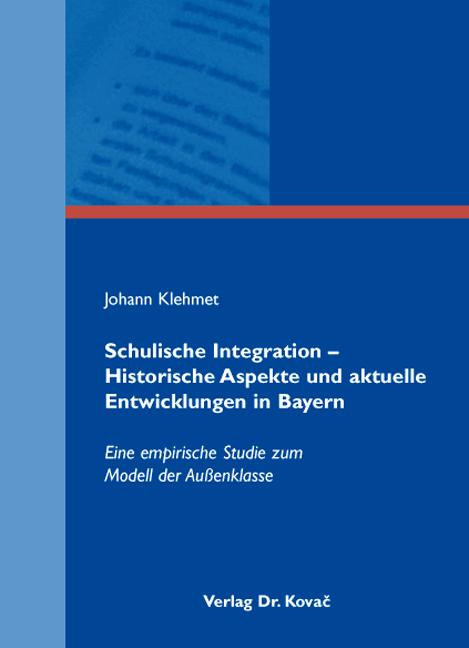 Cover: Schulische Integration – Historische Aspekte und aktuelle Entwicklungen in Bayern
