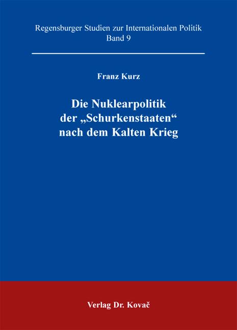 """Cover: Die Nuklearpolitik der """"Schurkenstaaten"""" nach dem Kalten Krieg"""