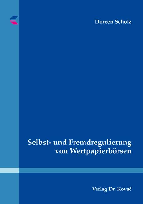 Cover: Selbst- und Fremdregulierung von Wertpapierbörsen