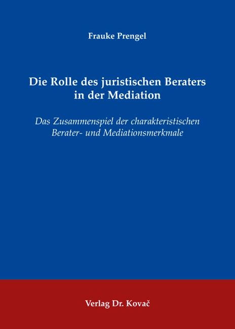 Cover: Die Rolle des juristischen Beraters in der Mediation