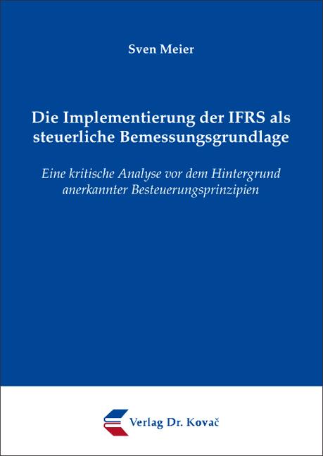 Cover: Die Implementierung der IFRS als steuerliche Bemessungsgrundlage
