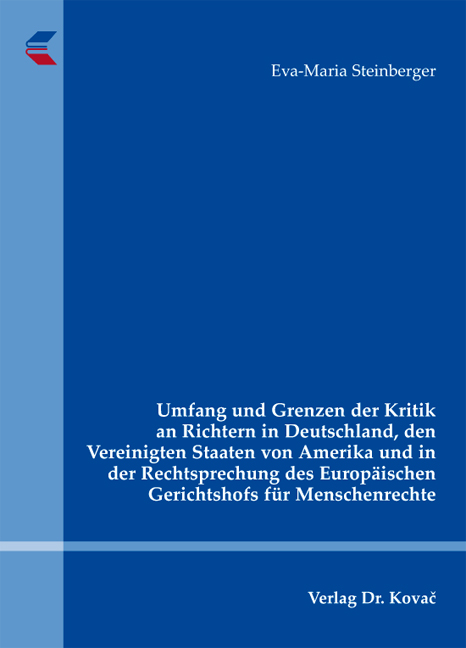 Cover: Umfang und Grenzen der Kritik an Richtern in Deutschland, den Vereinigten Staaten von Amerika und in der Rechtsprechung des Europäischen Gerichtshofs für Menschenrechte