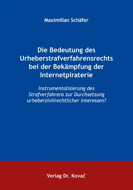 Cover: Die Bedeutung des Urheberstrafverfahrensrechts bei der Bekämpfung der Internetpiraterie