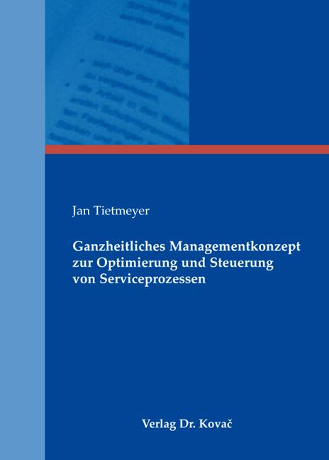 Cover: Ganzheitliches Managementkonzept zur Optimierung und Steuerung von Serviceprozessen