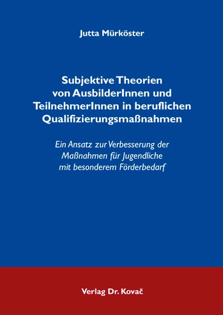 Cover: Subjektive Theorien von AusbilderInnen und TeilnehmerInnen in beruflichen Qualifizierungsmaßnahmen