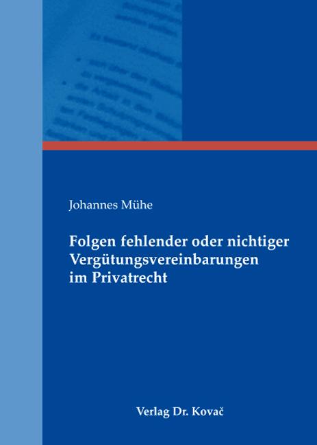 Cover: Folgen fehlender oder nichtiger Vergütungsvereinbarungen im Privatrecht