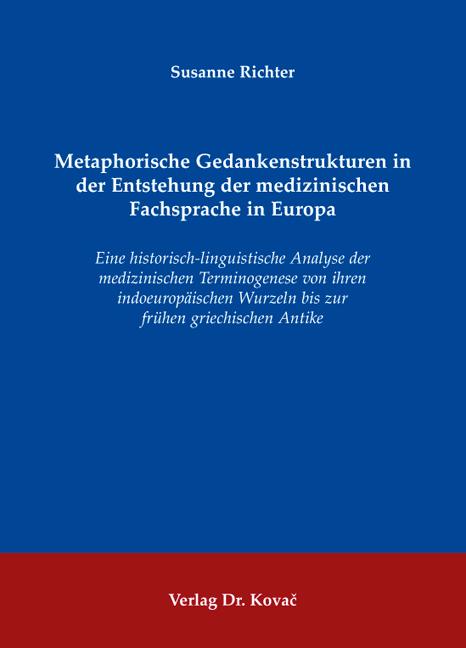 Cover: Metaphorische Gedankenstrukturen in der Entstehung der medizinischen Fachsprache in Europa