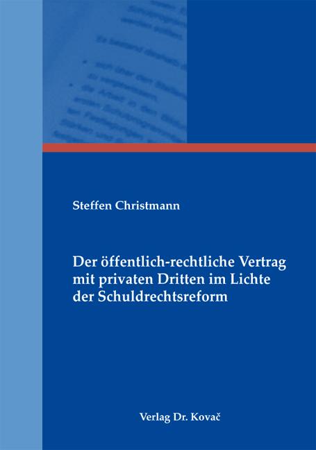 Cover: Der öffentlich-rechtliche Vertrag mit privaten Dritten im Lichte der Schuldrechtsreform