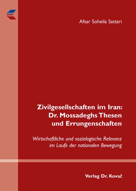 Cover: Zivilgesellschaften im Iran: Dr. Mossadeghs Thesen und Errungenschaften