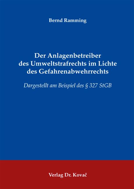 Cover: Der Anlagenbetreiber des Umweltstrafrechts im Lichte des Gefahrenabwehrrechts