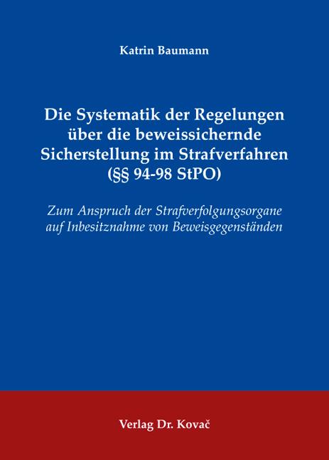 Cover: Die Systematik der Regelungen über die beweissichernde Sicherstellung im Strafverfahren (§§ 94-98 StPO)
